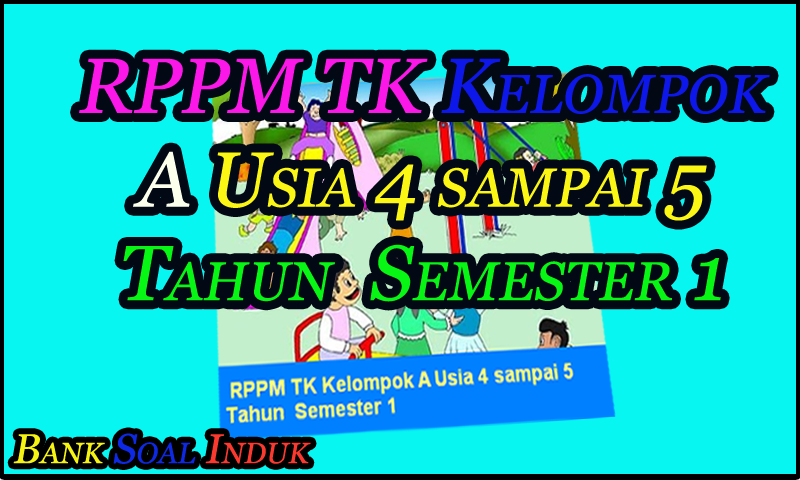 {BARU} RPPM TK Kelompok A Usia 4 sampai 5 Tahun Semester 1 Kurikulum 2013 TK/PAUD Format Word - October 26, 2016 at 08:26PM