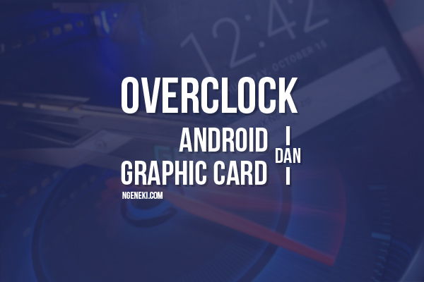 Overclock Android dan Graphic Card