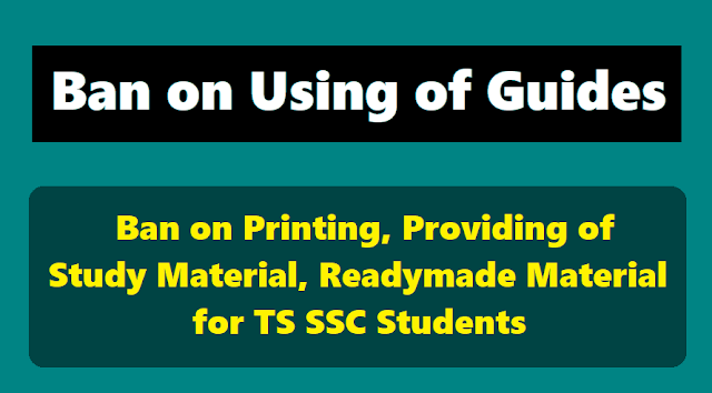 Student preparation for Class-X board Examinations - Ban on Printing and providing of Special Study material for the students. Not to print and provide study material to the class-X students, Not to use guides and study material, Ban on Using of Guides, Guide type Workbooks /Study Material, Readymade material/ Readymade answers, teacher notes etc... in TS Schools