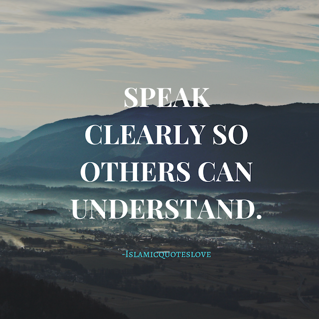 Speak clearly so others can understand.