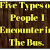 THE FIVE SERIES|| FIVE TYPES OF PEOPLE I ENCOUNTER IN THE BUS.