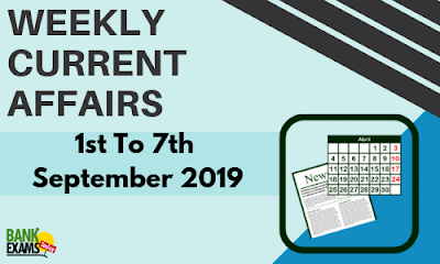 Weekly Current Affairs 1st To 7th September 2019