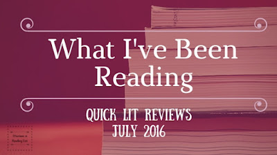 What I have been reading... July  Quick Lit Reviews on Reading List