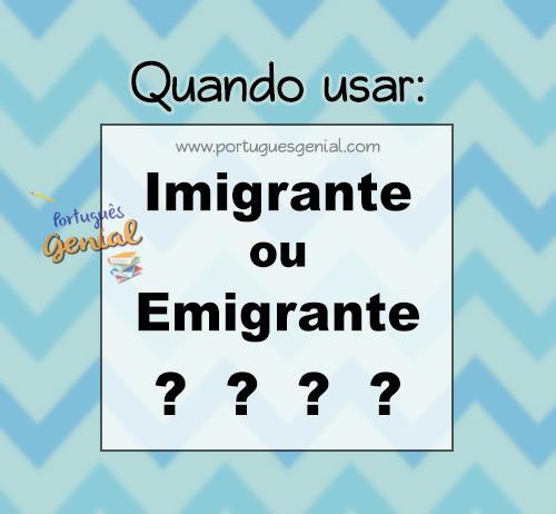 Imigrante ou Emigrante? - Qual o correto?