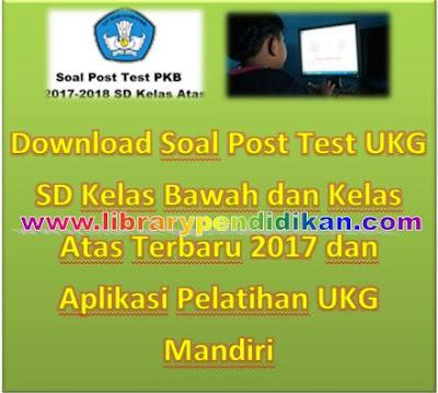 Download Soal Post Test UKG SD Kelas Bawah dan Kelas Atas Terbaru 2017 dan Aplikasi Pelatihan UKG Mandiri Library Pendidikan