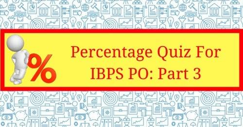 Percentage Quiz For Ibps Po Part 3 Bankexamstoday