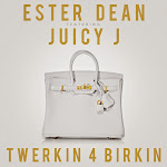 Ester Dean - Twerkin 4 Birkin (feat. Juicy J) - Single Cover