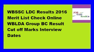 WBSSC LDC Results 2016 Merit List Check Online WBLDA Group BC Result Cut off Marks Interview Dates