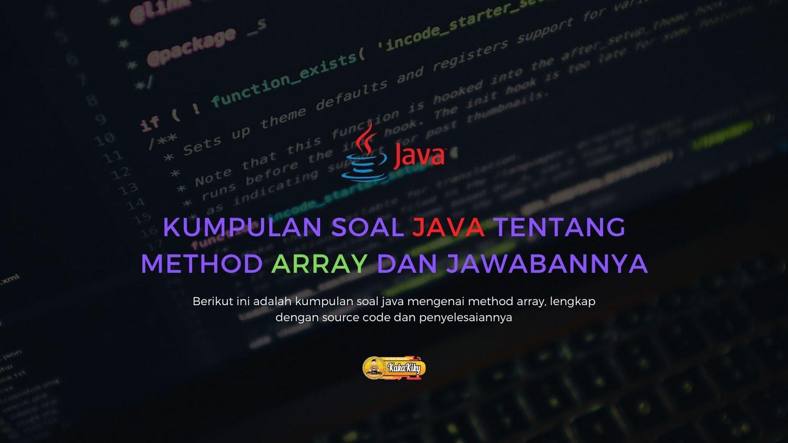 Kumpulan Soal Java Tentang Method Array Dan Jawabannya Kakakiky Blog Edukasi