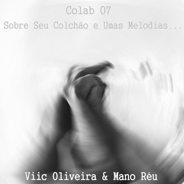 #Colab7 - Sobre seu Colchão e Umas Melodias - Viic Oliveira & Mano Réu