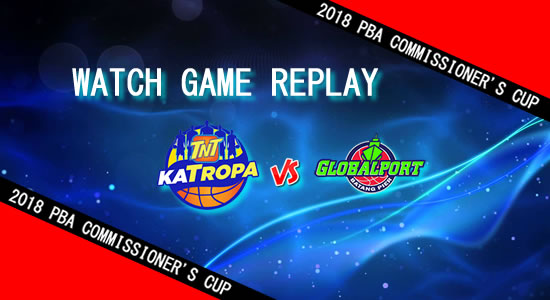 Video Playlist: TNT vs GlobalPort game replay April 22, 2018 PBA Commissioner's Cup