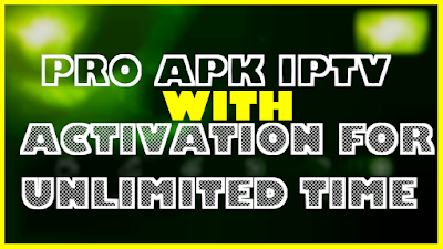 EXCLUSIVE IPTV APK : PRO APP WITH ACTIVATION FOR UNLIMITED TIME