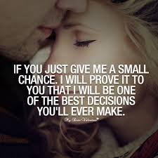 Happy Birthday Wishes And Quotes For the Love Ones: if you just give me a small chance