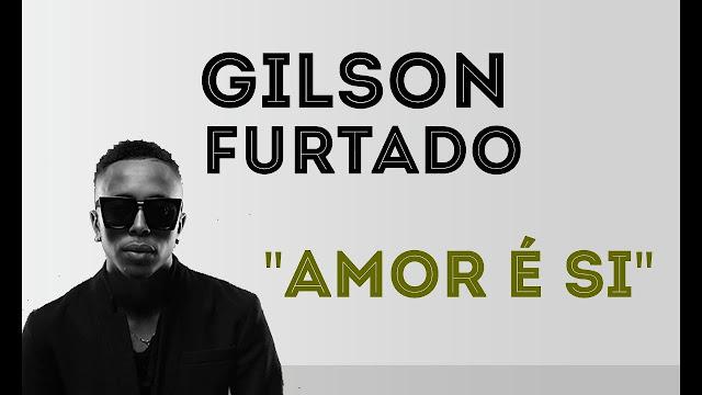 VIDEO: Gilson Furtado - Amor é si