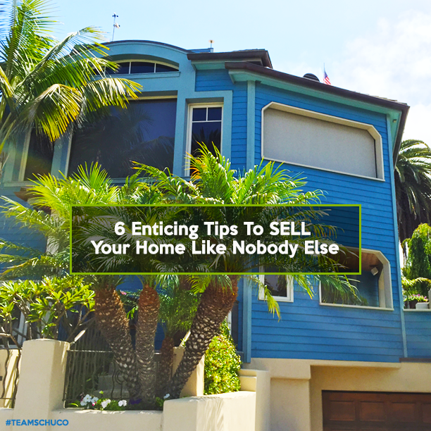 6 Enticing Tips To SELL Your Home Like Nobody Else
