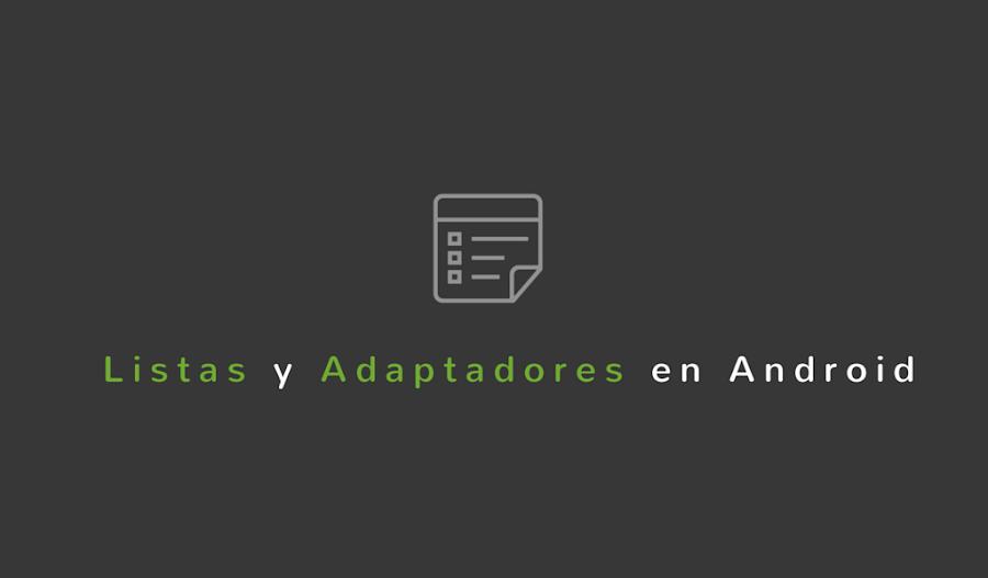 Tutorial de Listas y Adaptadores en Android