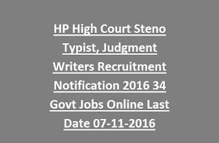 HP High Court Steno Typist, Judgment Writers Recruitment Notification 2016 34 Govt Jobs Online Last Date 07-11-2016
