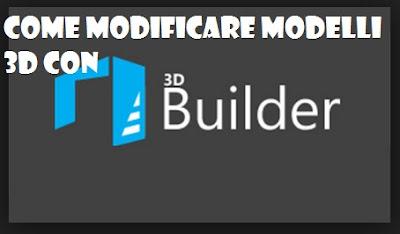 Come modificare modelli 3D in mobilità: 3D Builder per smartphone Windows 10