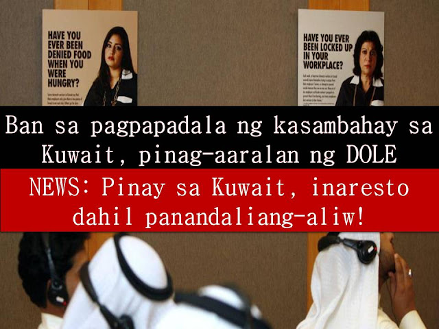 The Department of Labor and Employment (DOLE) is studying for the possibilities of imposing a ban on sending Filipino domestic worker in Kuwait.  This is because of the reported cases of abuse from their employers.  Department of Labor and Employment (DOLE) Secretary Silvestre Bello III said they are concerned with the rising number of cases of abuse of household helpers in Kuwait.
