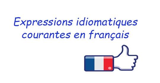 Expressions idiomatiques courantes en français et leurs significations