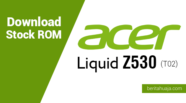 Download Stock ROM for Recovery Acer Liquid Z530 (T02)