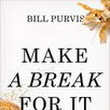"Review: ""Make a Break for It"" by Bill Purvis"
