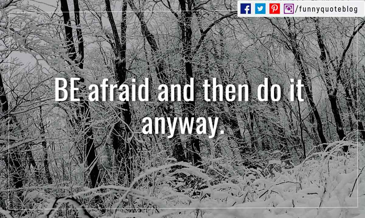 BE afraid and then do it anyway.
