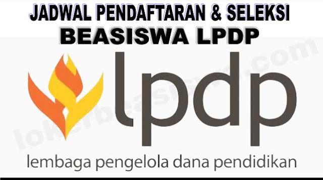 Jadwal Pendaftaran dan Seleksi Beasiswa LPDP Tahun 2018-2019