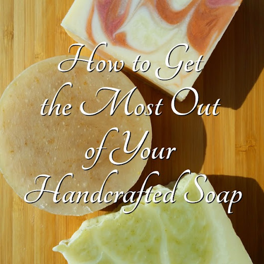 How to Get the Most Out of Your Handcrafted Soap