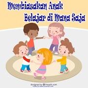 Membiasakan Anak Belajar di Mana Saja