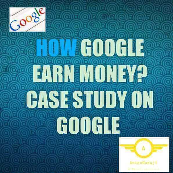 How Google earn money? Case study on Google