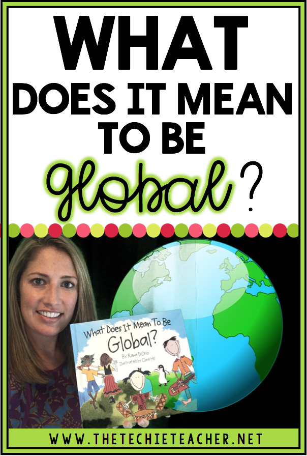 What Does It Mean To Be Global? A Mentor Text Lesson and Giveaway! Great way to integrate technology into the classroom. Vocabulary words covered: global, communities, customs, traditions, values, citizens, cultures and diversity.