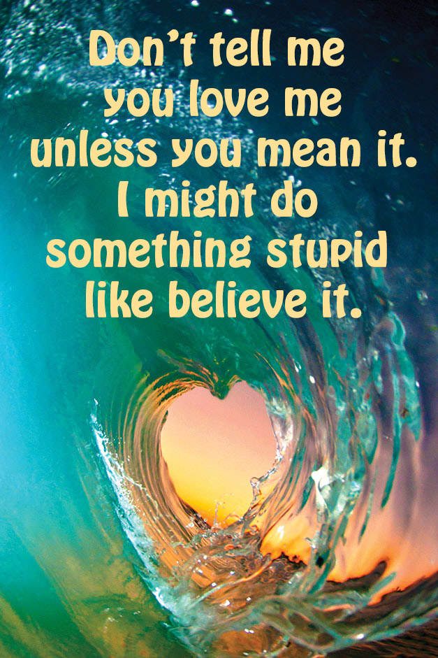 Don't tell me you love me unless you mean it. I might do something stupid  like believe it. #quotes #relationships #love