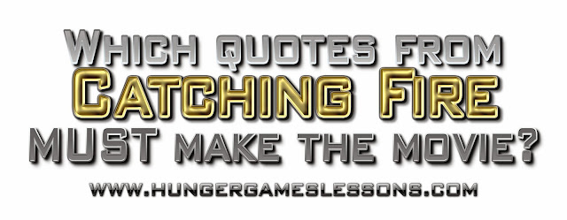 Which Catching Fire Quotes MUST Make the Movie? Weigh in on www.hungergameslessons.com