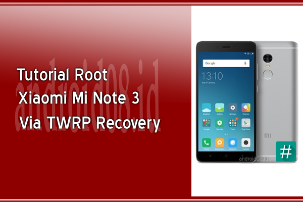 Cara Root Xiaomi Mi Note 3 Via TWRP Recovery