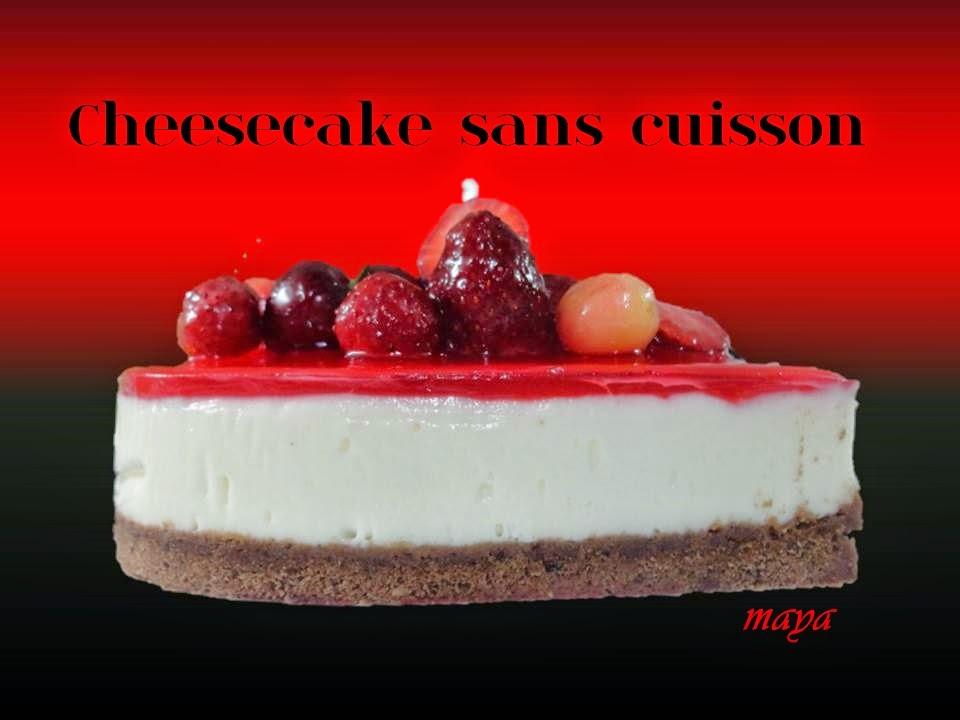 les recettes de maya: Cheesecake sans cuisson et sans ...