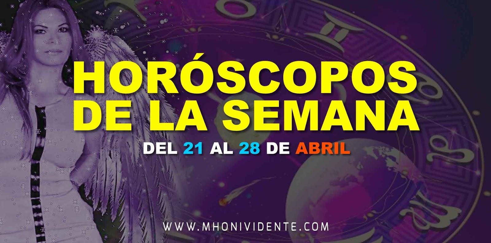 HORÓSCOPOS DE LA SEMANA DE MHONI VIDENTE - DEL 21 AL 28 DE ABRIL