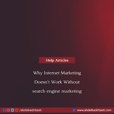 Why Internet Marketing Does Not Work Without search engine marketing