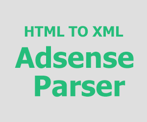 HTML TO XML ADSENSE PARSER ONLINE FOR BLOGGER