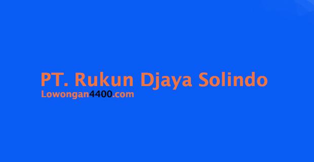 Lowongan Kerja PT. Rukun Djaya Solindo Tangerang