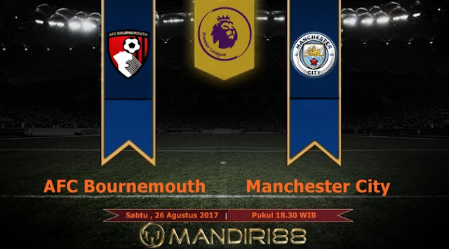 Prediksi Bola : AFC Bournemouth Vs Manchester City , Sabtu 26 Agustus 2017 Pukul  18.30 WIB