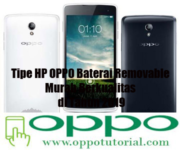 Tipe HP OPPO Baterai Removable Murah Berkualitas di Tahun 2019