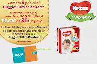 Logo Vinci con Huggies : 300 gift Cadt Tigotà da 25€ e ricevi un premio sicuro