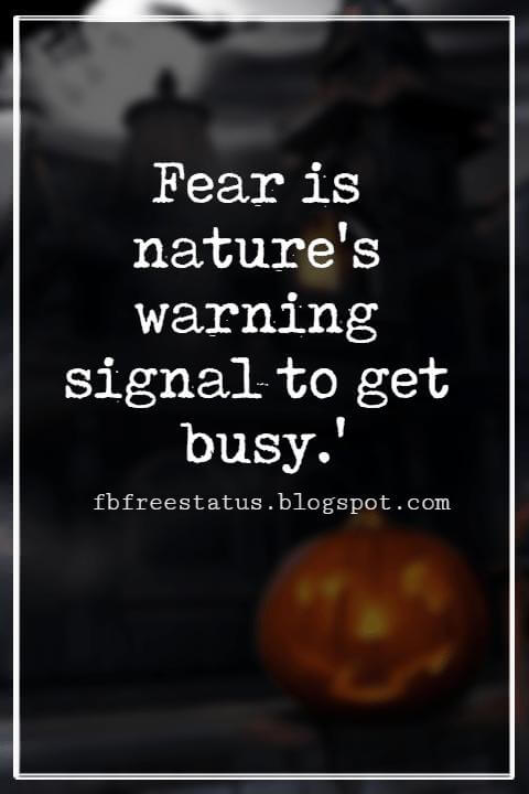 Halloween Sayings For Cards, Famous Halloween Sayings, Fear is nature's warning signal to get busy.' - Henry C. Link