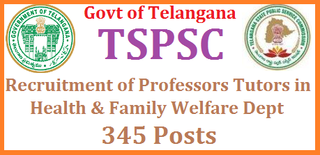 GO MS No 143 Recruitment of 345 Professors Tutors Posts  in Health Dept of TS through TSPSC professors-tutors-recruitment-health-family-welfare-dept-telangana-tspsc-notification tspsc-professors-tutors-recruitment-health-family-welfare-dept-telangana HM&FW Department – DME - Guidelines for filling up of the post of Asst. Professor, Tutor and Lecturer (Teaching), through the Telangana State Public Service Commission, for limited purpose of the present recruitment –Issued.