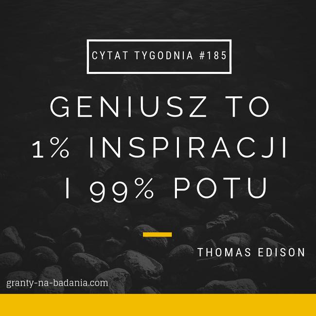 Geniusz to 1% inspiracji i 99% potu - Thomas Edison