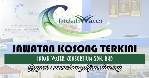 Jawatan Kosong 2017 di Indah Water Konsortium Sdn. Bhd www.banyakjawatan.my