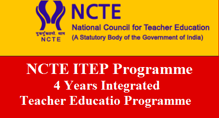 National Council for Teacher Education launching 4 Years Integrated Teacher Education Programme all over the country Best B.Ed Programme by NCTE with Intermediate / 12th Standard Educational Qualifications ncte-4-years-ITEP-integrated-teacher-education-programme-details