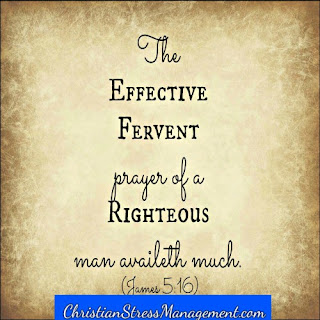 The effective fervent prayer of a righteous person availeth much. (James 5:16)
