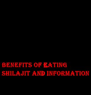 शिलाजीत खाने के फ़ायदे और जानकारी